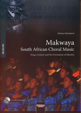 Makwaya: The South African Choral Music  Song, Contest  and  the Formation of Identity